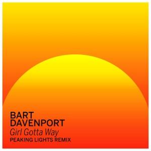 Album Girl Gotta Way (Peaking Lights Remix) from Bart Davenport