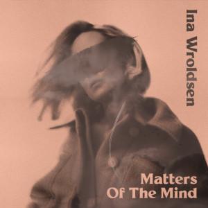 Matters Of The Mind dari Ina Wroldsen