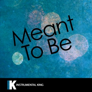 Instrumental King的專輯Meant to Be (In the Style of Bebe Rexha feat. Florida Georgia Line) [Karaoke Version] - Single