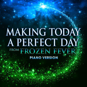 """Hollywood Movie Theme Orchestra的專輯Making Today a Perfect Day (From """"Frozen Fever"""") [Piano Version]"""
