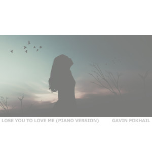 Album Lose You To Love Me (Piano Version) from Gavin Mikhail