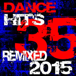 DJ ReMix Factory的專輯35 Dance Hits – Remixed 2015