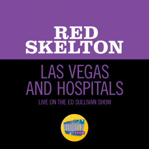 Album Las Vegas And Hospitals (Live At The Ed Sullivan Show, September 29, 1968) from Red Skelton