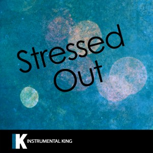 Instrumental King的專輯Stressed Out (In the Style of Twenty One Pilots) [Karaoke Version] - Single