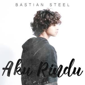 Aku Rindu dari Bastian Steel
