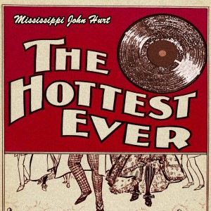 Album The Hottest Ever from Mississippi John Hurt