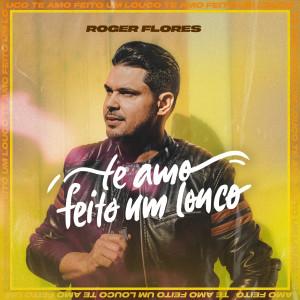 Album Te Amo Feito Louco from Roger Flores