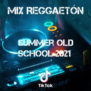Mix Reggaetón Summer Old School 2021 dari Dj Viral TikToker