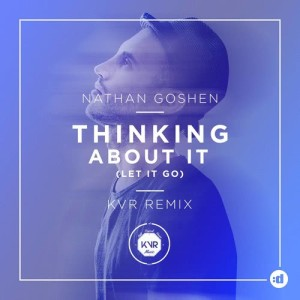 Listen to Thinking About It (Let It go) (KVR Remix) song with lyrics from Nathan Goshen