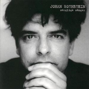 Sorgliga sånger 2002 Johan Rothstein
