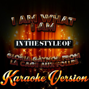 Karaoke - Ameritz的專輯I Am What I Am (In the Style of Gloria Gaynor from La Cage Aux Folles) [Karaoke Version] - Single