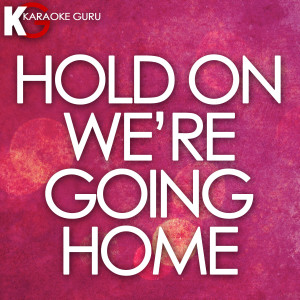 Karaoke Guru的專輯Hold On, We're Going Home (Originally by Drake) [Karaoke Version] - Single