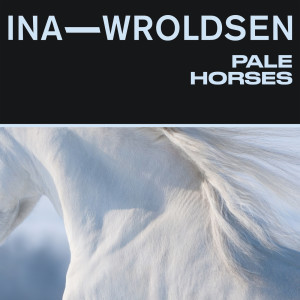 Pale Horses dari Ina Wroldsen