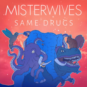 Listen to Same Drugs song with lyrics from MisterWives