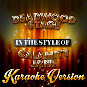 收聽Karaoke - Ameritz的Deadwood Stage (In the Style of Calamity Jane) [Karaoke Version] (Karaoke Version)歌詞歌曲