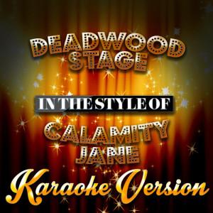 Karaoke - Ameritz的專輯Deadwood Stage (In the Style of Calamity Jane) [Karaoke Version] - Single