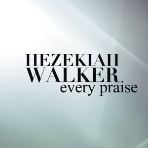 Album Every Praise ((album edit)) from Hezekiah Walker