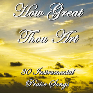 Album How Great Thou Art: 30 Instrumental Praise Songs from Christian Music Experts