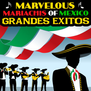 Album Grandes Éxitos from Marvelous Mariachis Of Mexico