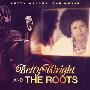 Album Betty Wright: The Movie from The Roots
