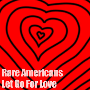 Album Let Go For Love from Rare Americans