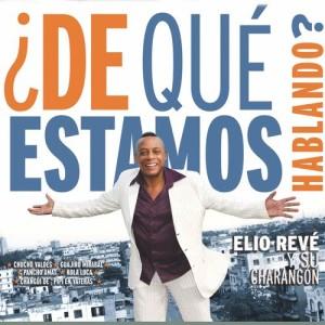 Album ¿De Qué Estamos Hablando? from Elio Revé Y Su Charangón