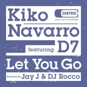 Listen to Let You Go (feat. D7) (Original Mix) song with lyrics from Kiko Navarro