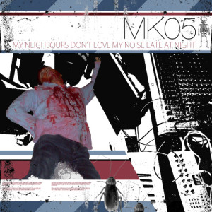 Album My Neighbours Don't Love My Noise At Late Hours from MK05