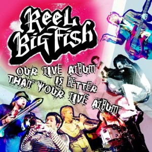 Album Our Live Album Is Better Than Your Live Album from Reel Big Fish