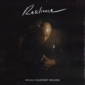 Album Resilience from Brian Courtney Wilson