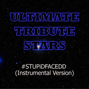 Ultimate Tribute Stars的專輯#stupidfacedd (Instrumental Version)