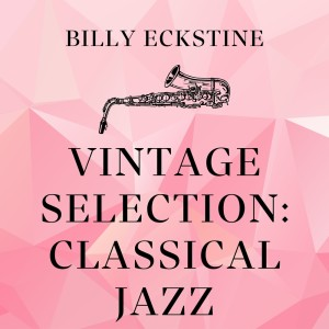 Album Vintage Selection: Classical Jazz (2021 Remastered) from billy eckstine