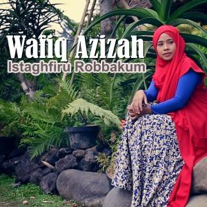 Istaghfiru Robbakum dari Wafiq azizah