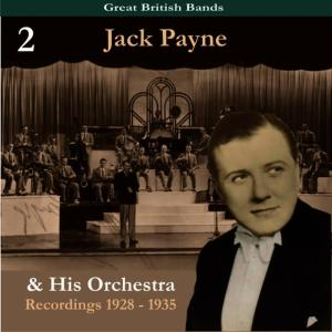 Album Great British Bands / Jack Payne & His Orchestra, Volume 2 / Recordings 1928 - 1935 from Jack Payne