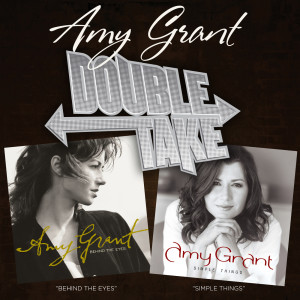 Double Take: Simple Things & Behind The Eyes 2007 Amy Grant
