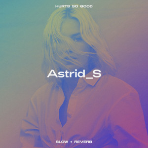 Hurts So Good (Slow + Reverb) dari Astrid S