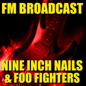 Album FM Broadcast Nine Inch Nails & Foo Fighters from Nine Inch Nails