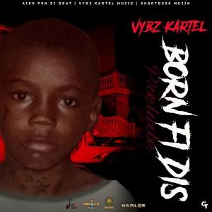 Album Born Fi Dis (Prelude) (Explicit) from Vybz Kartel