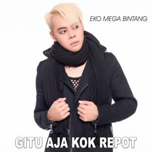 Gitu Aja Kok Repot dari Eko Mega Bintang