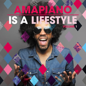 Album AmaPiano Is A LifeStyle Vol. 1 from Various Artists