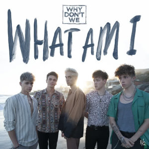 Listen to What Am I song with lyrics from Why Don't We