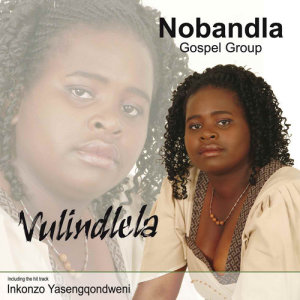 Listen to Vulindlela Sihambe song with lyrics from Nobandla Gospel Group