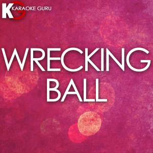 收聽Karaoke Guru的Wrecking Ball (Originally by Miley Cyrus) [Karaoke Version] (Karaoke Version)歌詞歌曲