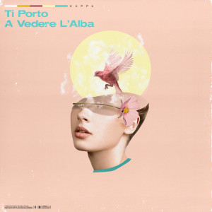 Album Ti porto a vedere l'alba (Explicit) from Kappa