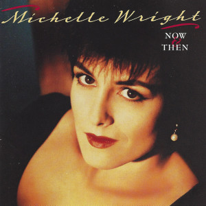 Album Now & Then from Michelle Wright