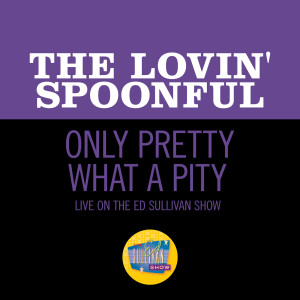 Album Only Pretty What A Pity (Live On The Ed Sullivan Show, October 15, 1967) from The Lovin' Spoonful