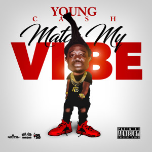 Album Match My Vibe. (Explicit) from Young Cash