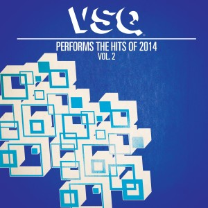 VSQ Performs the Hits of 2014, Vol. 2