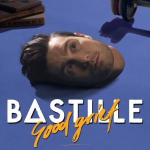 Good Grief 2016 Bastille