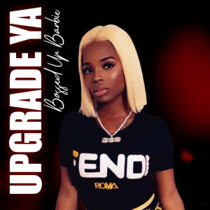 Album Up Grade Ya (Explicit) from Bossed Up Barbie
